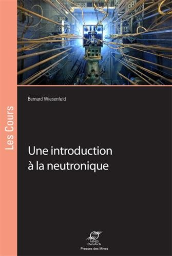 Une introduction à la neutronique par Bernard Wiesenfeld