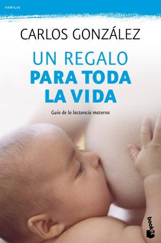 Un regalo para toda la vida: Guía de la lactancia materna (Prácticos) por Carlos González