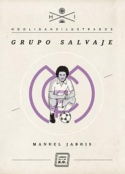 Grupo Salvaje (Hooligans Ilustrados nº 3) de [Jabois, Manuel]