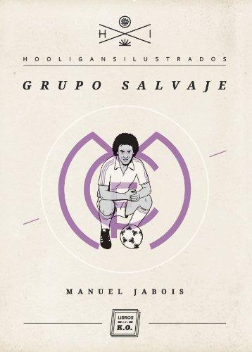Grupo Salvaje (Hooligans Ilustrados nº 3) por Manuel Jabois