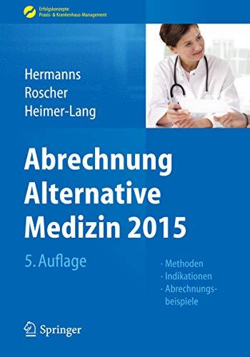 Abrechnung Alternative Medizin 2015: Methoden, Indikationen, Abrechnungsbeispiele (Erfolgskonzepte Praxis- & Krankenhaus-Management)