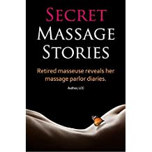 Secret Massage Stories...Retired Masseuse Reveals Her Massage Parlor Diaries (English Edition)