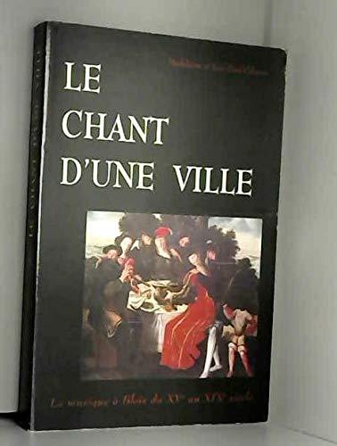 Le chant d'une ville : La musique à Blois du XVe au XIXe siècle par Madeleine Cabarat, Jean-Paul Cabarat (Broché)