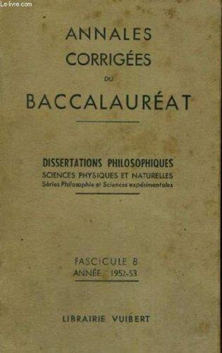 Annales corrigees du baccalaureat - dissertations philosophiques sciences physiques et naturelles - serie philosophique et science experimentales - fascicule 8 - annee 1952-53