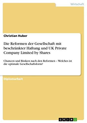 Die Reformen der Gesellschaft mit beschränkter Haftung und UK Private Company Limited by Shares: Chancen und Risiken nach den Reformen – Welches ist die optimale Gesellschaftsform?
