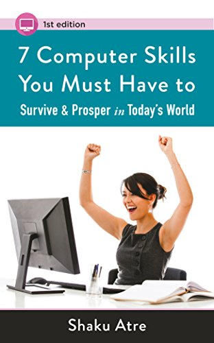"""7 Computer Skills You Must Have to Survive & Prosper in Today's World (""""Computer Skills for Financial Independence"""") (English Edition)"""