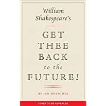 William Shakespeare's Get Thee Back to the Future! (English Edition)