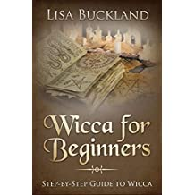 WICCA FOR BEGINNERS: Step-by-Step Guide To Wicca (Witchcraft) (English Edition)