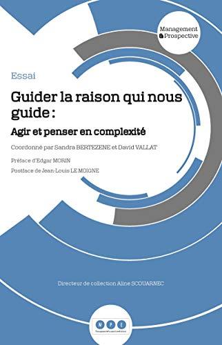 Guider la raison qui nous guide: Agir et penser en complexité (French Edition)