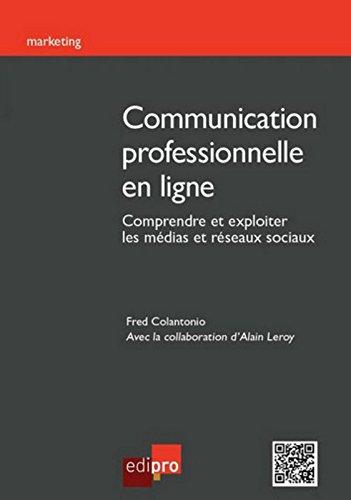 Communication professionnelle en ligne. Comprendre et exploiter les mdias et rseaux sociaux