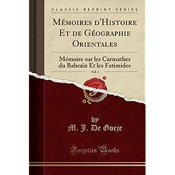 Mémoires d'Histoire Et de Géographie Orientales, Vol. 1: Mémoire Sur Les Carmathes Du Bahraïn Et Les Fatimides (Classic Reprint)