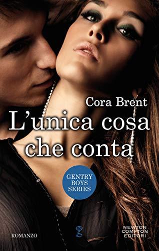 L'unica cosa che conta (Gentry Boys Series Vol. 3) di [Brent, Cora]