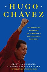 Hugo Chavez: The Definitive Biography of Venezuela's Controversial President