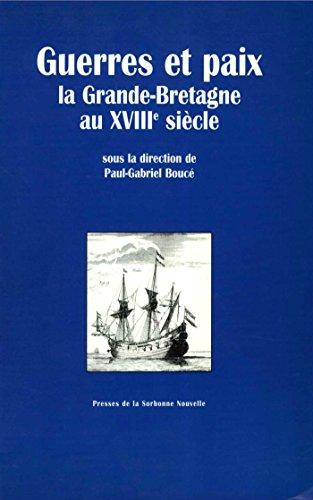 Guerres et paix: La Grande-Bretagne du XVIIIe siècle (Monde anglophone) par Collectif