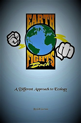Earth Fights Back: A Different Approach to Ecology