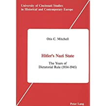 Hitler's Nazi State: The Years of Dictatorial Rule (1934-1945) (University of Cincinnati Studies in Historical and Contemporary Europe, Vol 1) by Otis C. Mitchell (1988-02-01)