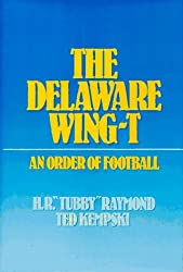 The Delaware Wing-T: An Order of Football by Harold R. Raymond (1986-08-05)
