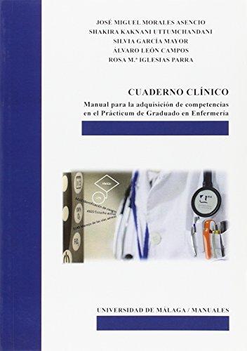 Cuaderno clínico: Manual para la adquisición de competencias en el Prácticum de Graduado en Enfermería (Manuales) por José Miguel Morales Asencio