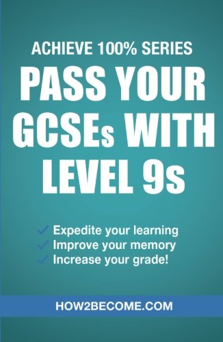 Pass Your GCSEs with Level 9s: Achieve 100% Series Revision/Study Guide (Revision Series)