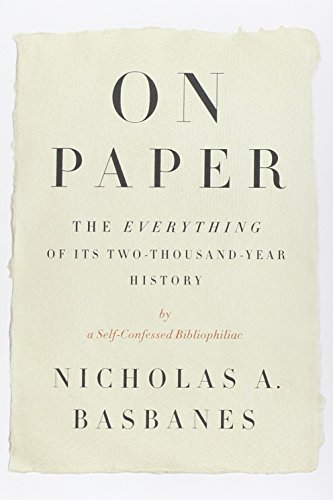 On Paper: The Everything of Its Two-Thousand-Year History (Ala Notable Books for Adults) by Nicholas A. Basbanes (2013-10-15)