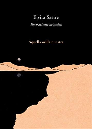 Aquella orilla nuestra (Libro ilustrado) por Elvira Sastre
