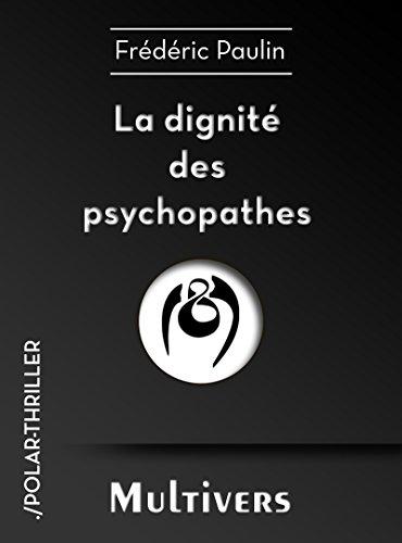 La dignité des psychopathes (Polar & Thriller) par Frédéric Paulin