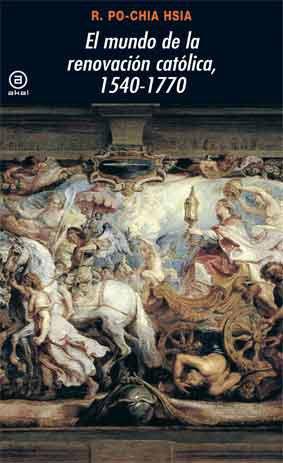El mundo de la renovación católica, 1540-1770 (Universitaria) por R. Po-Chia Hsia