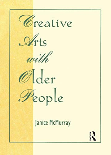 Creative Arts With Older People (Monograph Published Simultaneously As Activities, Adaptation & Aging , Vol 14, No 1&2) (English Edition)