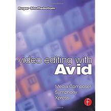 Video Editing with Avid: Media Composer, Avid Xpress and Symphony.: Media Composer, Symphony, Xpress