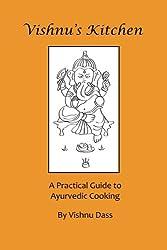 Vishnu's Kitchen: A Practical Guide to Ayurvedic Cooking