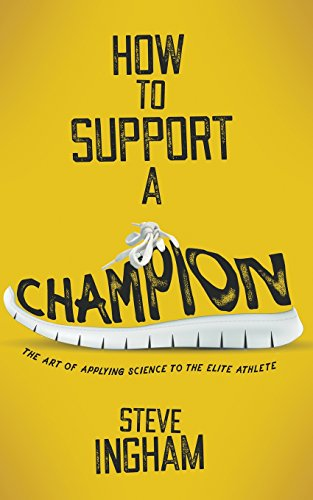 How to Support a Champion: The art of applying science to the elite athlete por Steve Ingham