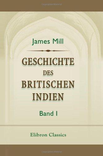 Geschichte des britischen Indien: Band 1 Indien Band