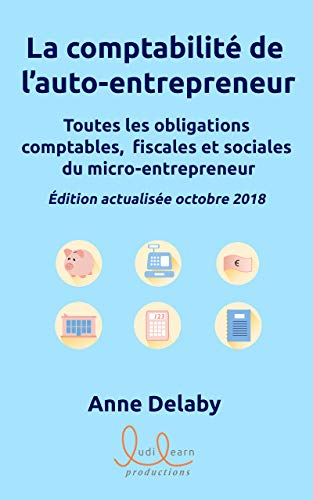 La comptabilité de l'auto-entrepreneur: Toutes les obligations comptables, fiscales et sociales du micro-entrepreneur par Anne DELABY