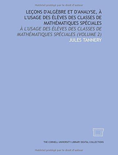 Leçons d'algèbre et d'analyse, à l'usage des élèves des classes de mathématiques spéciales par Jules Tannery