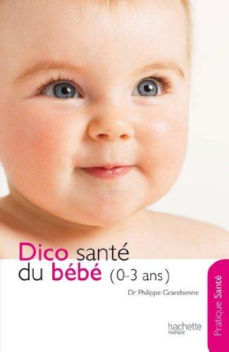 Le dico Santé du bébé (0-3 ans) (Puériculture/Grossesse) par Docteur) Philippe Grandsenne