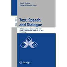 Text, Speech, and Dialogue: 20th International Conference, TSD 2017, Prague, Czech Republic, August 27-31, 2017, Proceedings (Lecture Notes in Computer Science)
