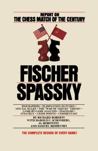 Fischer / Spassky Report on the Chess Match of the Century by Richard Roberts (2013-05-09)