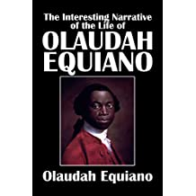 The Interesting Narrative of the Life of Olaudah Equiano: As Narrated by Himself, Unabridged: Or Gustavus Vassa, The African (English Edition)