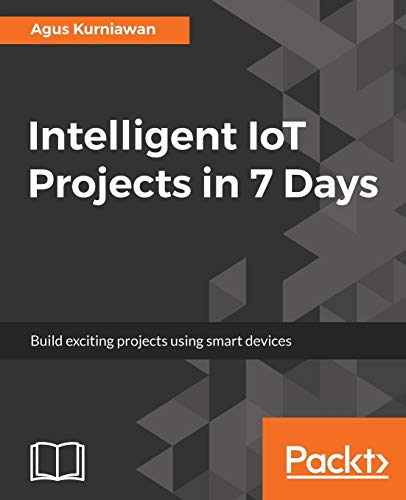 Intelligent IoT Projects in 7 Days por Agus Kurniawan