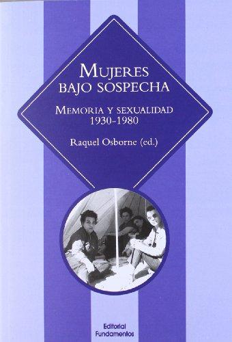 Mujeres Bajo Sospecha. Memoria Y Sexualidad. 1930-1980 (Ciencia / Género) por Raquel Osborne Verdugo