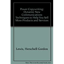 Power Copywriting: Dynamic New Communications Techniques to Help You Sell More Products and Services by Herschell Gordon Lewis (1992-06-02)