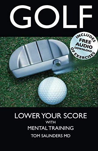 Golf: Lower Your Score with Mental Training por Tom Saunders