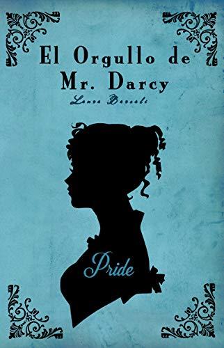 El orgullo de Mr. Darcy: Una Variación de Orgullo y Prejuicio ...