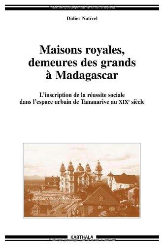 Maisons royales, demeures des grands à Madagascar : L'inscription de la réussite sociale dans l'espace urbain de Tananarive au XIXe siècle