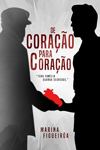 De coração para coração: Toda família guarda segredos. (Conto) (Portuguese Edition) por Marina Figueirôa