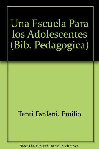 Una escuela para los adolescentes/A School For Adolescents (Bib. Pedagogica) por Emilio Tenti Fanfani