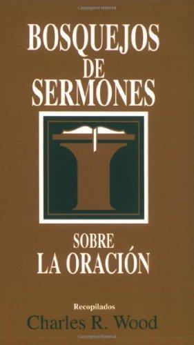Bosquejos de sermones: Oración (Bosque/sermon/Wood) (Spanish Edition) (Bosquejos de sermones Wood)