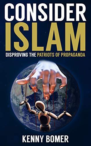 CONSIDER ISLAM: Disproving the Patriots of Propaganda (English Edition)