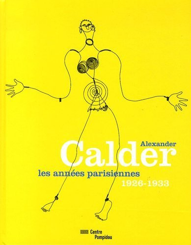 Alexander Calder: Les Annees Parisiennes 1926-1933 (French Edition) by Calder, Alexander and Joan Simon, Brigitte Leal et al. (2009) Hardcover