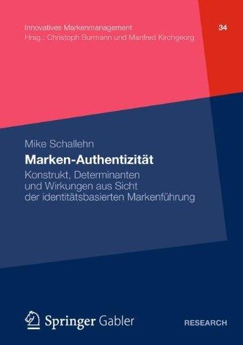 Marken-Authentizität: Konstrukt, Determinanten und Wirkungen aus Sicht der identitätsbasierten Markenführung (Innovatives Markenmanagement)